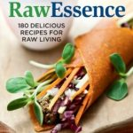 Eating Raw Recipes with Raw Essence Cookbook