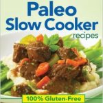 The 163 Best Paleo Slow Cooker Recipes Cookbook Review