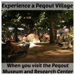 Step into the Ways of the Pequot Tribe- Pequot Museum and Research Center