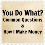 You Do What? Common Questions And How I Make Money