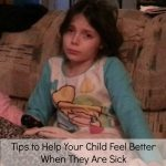 Tips to Help Your Child Feel Better When They Are Sick