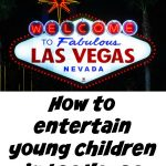 Kids in Las Vegas? What to do with them