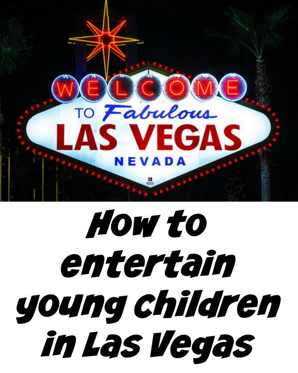 Kids in Las Vegas? What to do with young kids to keep them entertained.