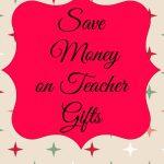 Save Money on Teacher Gifts