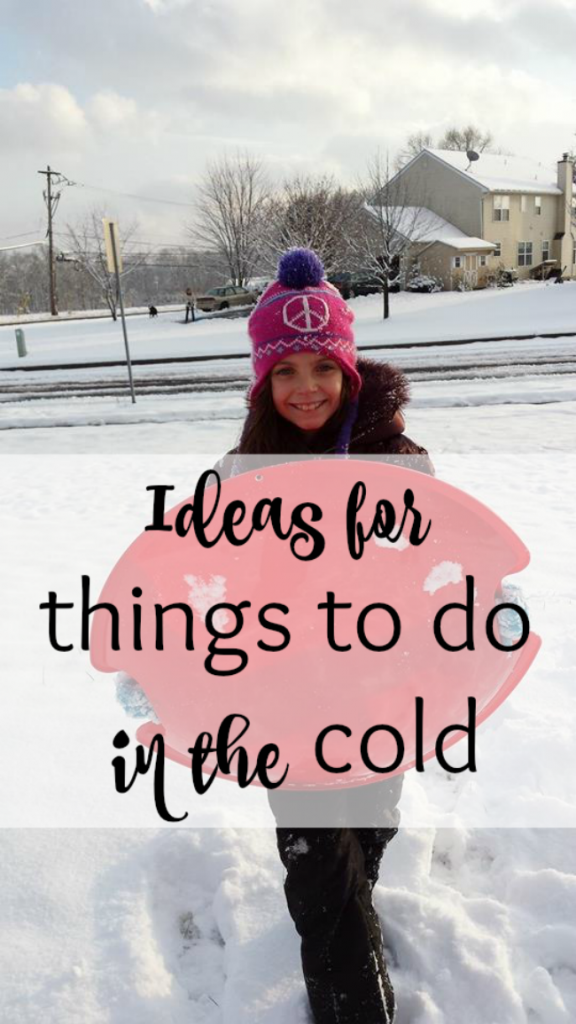 Just because it is cold outside doesn't mean it is time to stop playing. Get outside and play, Here are some ideas of things to do in the cold.