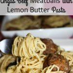 Angus Beef Meatballs with Lemon Butter Pasta