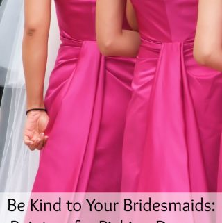 Be Kind to Your Bridesmaids: Pointers for Picking Dresses That Don't Disappoint