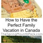 Tips on How to Have the Perfect Family Vacation in Canada