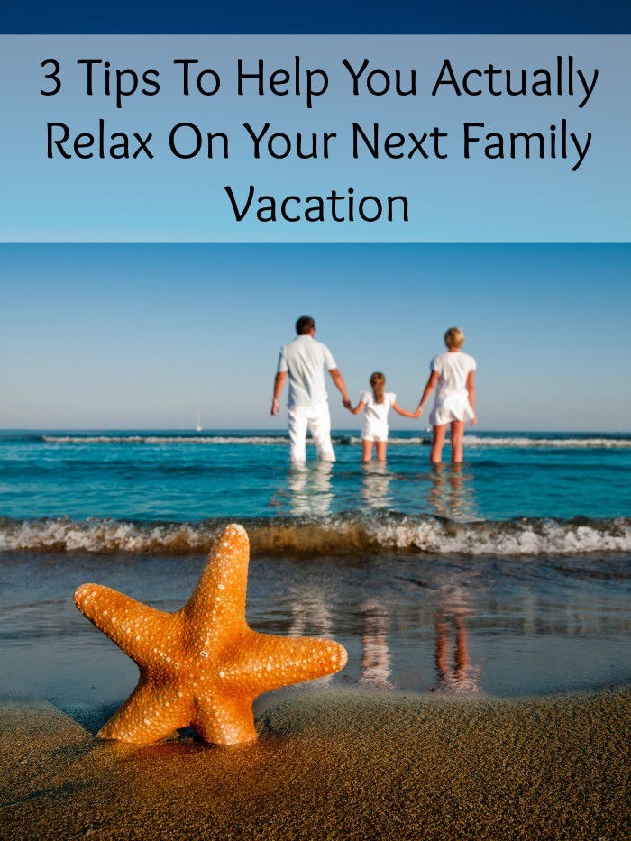 3 Tips To Help You Actually Relax On Your Next Family Vacation