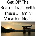 Get Off The Beaten Track With These 3 Family Vacation Ideas